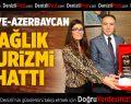 Türkiye-Azerbaycan Sağlık Turizmi Hattı