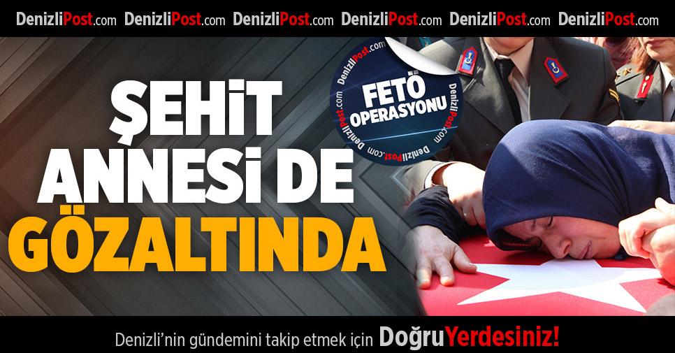 Babası FETÖ'den tutuklanan şehidin annesi de gözaltında