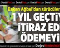 Bakan Ağbal'dan Sürücülere Uyarı: İtiraz Edin