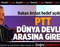 Bakan Arslan: PTT ilk 10 şirket arasına girecek