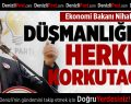 Bakan Zeybekci: Canımızı sıkmasınlar, kafamızı bozmasınlar