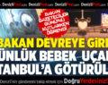 Bakan Zeybekci Devreye Girdi, 2 Günlük Bebek Uçakla İstanbul'a Götürüldü