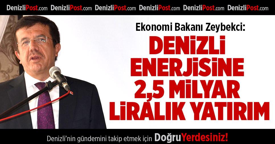 Bakan Zeybekci: Denizli Enerjisine 2,5 Milyar Liralık Yatırım