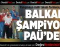Balkan Şampiyonu PAÜ'den