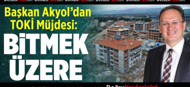 Başkan Akyol'dan TOKİ Müjdesi: Bitmek Üzere