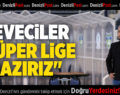 "DEVECILER""SÜPER LİGE HAZIRIZ"""