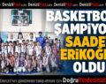 Basketbolun Şampiyonu Saadet Erikoğlu Oldu