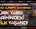 Başsavcı Alper'in Davasında Türk Yargı Tarihindeki Bir İlk Yaşandı