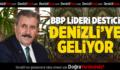 BBP lideri Destici Denizli'ye geliyor