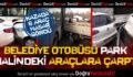 Belediye Otobüsü Park Halindeki Araçlara Çarptı