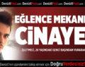 Beyağaç'ta Eğlence Mekanı Sahibi Tarafından Başından Vurularak Öldürüldü