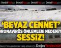 ' BEYAZ CENNET' KORONAVİRÜS ÖNLEMLERİ NEDENİYLE SESSİZ