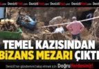 Temel kazısından Bizans mezarı çıktı