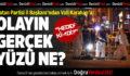 Vatan Partisi İl Başkanı'ndan Vali Karahan'a: Olayın Gerçek Yüzü Ne?