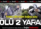 Buldan'da Feci Kaza: 1 Ölü 2 Yaralı