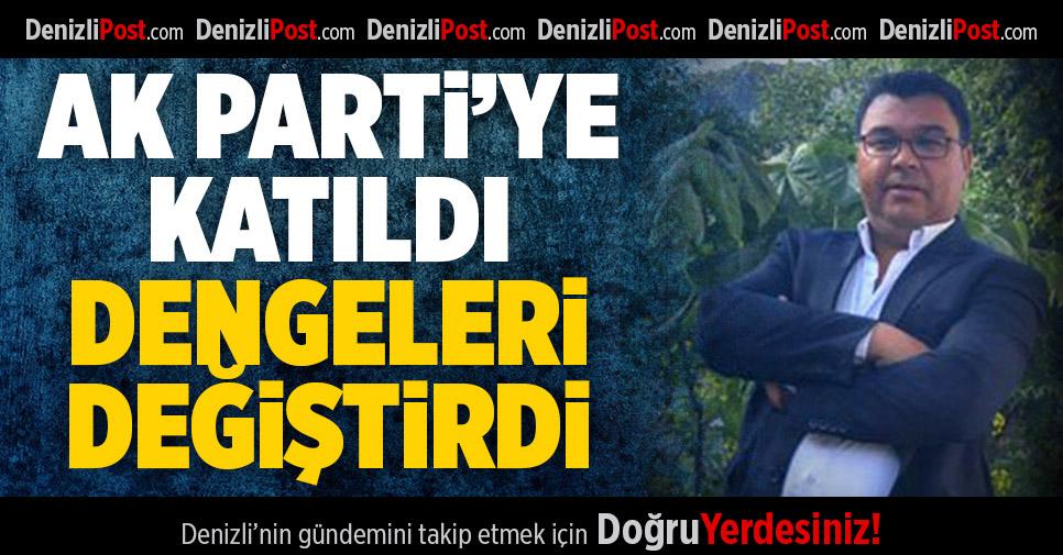 AK Parti'ye Katıldı Dengeleri Değiştirdi