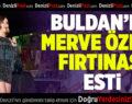 Buldan'da Merve Özbey Fırtınası Esti