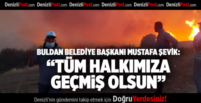 """BULDAN BELEDİYE BAŞKANI MUSTAFA ŞEVİK, """"TÜM HALKIMIZA GEÇMİŞ OLSUN"""""""