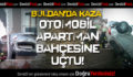 Buldan'da Kaza: Otomobil Apartman Bahçesine Uçtu!