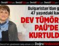 Bulgaristan'da Bulamadığı Şifayı PAÜ Hastanesinde Buldu
