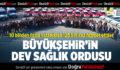 Büyükşehir'in Dev Sağlık Ordusu