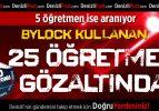 Denizli'de Bylock kullanan 25 öğretmen gözaltında