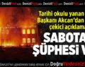 Tarihi okulu yanan Çal'ın Başkanı Akcan'dan açıklama