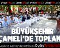 Büyükşehir Meclisi Çameli'de toplandı