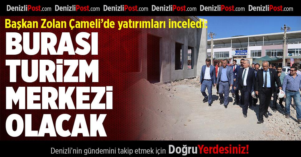 """Başkan Osman Zolan: """"Burası turizm merkezi olacak"""""""