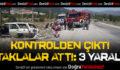 Kontrolden Çıkan Otomobil Taklalar Attı: 3 Yaralı