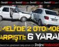Çameli'de iki otomobil çarpıştı: 6 Yaralı