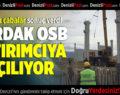 Çardak OSB Yatırımcıya Açılıyor