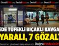 Kahvehanede kavga çıktı: 2 kişi yaralandı, 7 kişi gözaltına alındı
