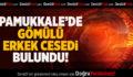 Pamukkale'de Gömülü Erkek Cesedi Bulundu
