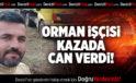ORMAN İŞÇİSİ KAZADA CAN VERDİ