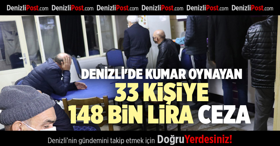 DENİZLİ'DE KUMAR OYNAYAN 33 KİŞİYE 148 BİN LİRA CEZA