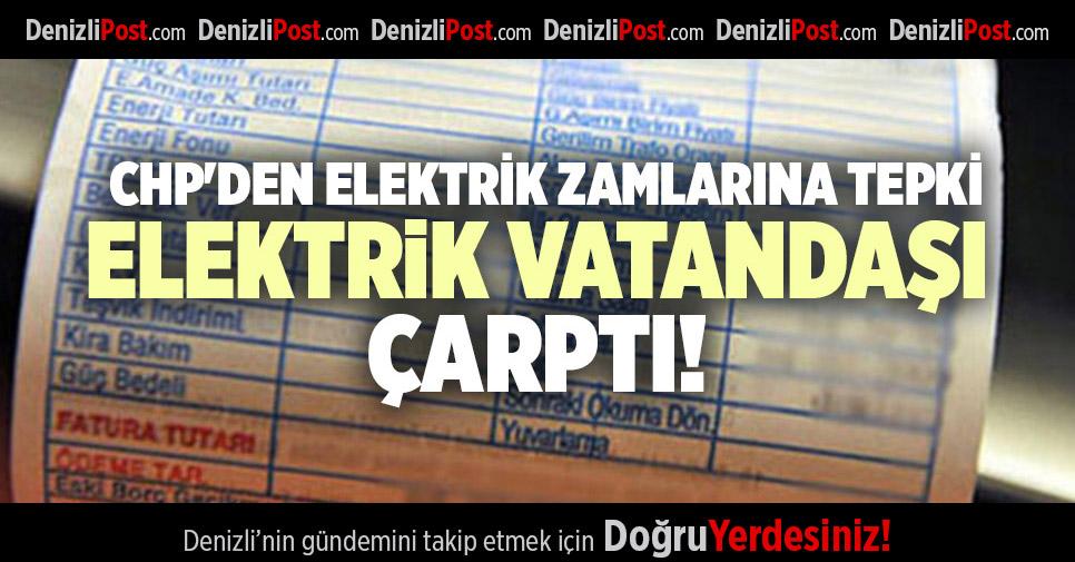 CHP'DEN ELEKTRİK ZAMLARINA TEPKİ ELEKTRİK VATANDAŞI ÇARPTI