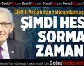 """CHP'li Arslan: """"Hesap sorma zamanı referandumdur"""""""