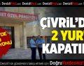 Çivril'de 2 Yurt Kapatıldı