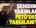 Çivrilli şehidin yakınları FETÖ'den yargılanmaya başladı