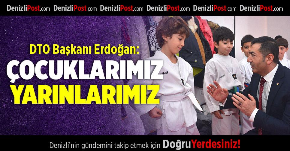 """DTO Başkanı Erdoğan: """"Çocuklarımız yarınlarımız"""""""
