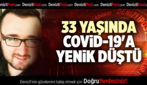 33 YAŞINDA COVİD-19'A YENİK DÜŞTÜ