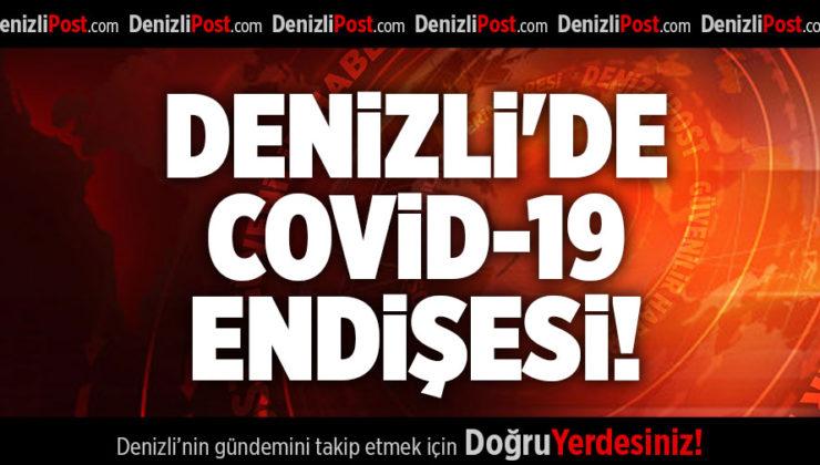 DENİZLİ'DE COVİD-19 ENDİŞESİ