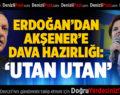 Erdoğan'dan Akşener'e Tepki: Utan Utan