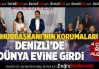 Cumhurbaşkanı'nın korumaları Denizli'de dünya evine girdi