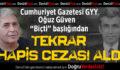 Cumhuriyet Gazetesi GYY Güven'e Tekrar Hapis Cezası Verildi