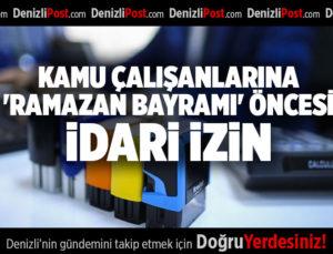 KAMU ÇALIŞANLARINA 'RAMAZAN BAYRAMI' ÖNCESİ İDARİ İZİN
