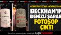 BECKHAM'IN DENİZLİ ŞARABI FOTOŞOP ÇIKTI