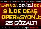 Aralarında Denizli'nin de Olduğu 9 İlde DEAŞ Operasyonu: 25 Gözaltı