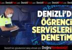 DENİZLİ'DE ÖĞRENCİ SERVİSLERİNE DENETİM